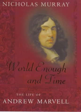9780316648639: World Enough And Time: The Life of Andrew Marvell