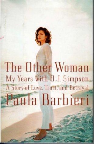 THE OTHER WOMAN~MY YEARS WITH O.J. SIMPSON: PAULA BARBIERI