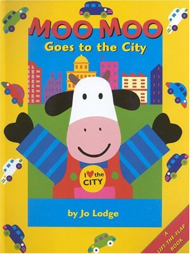 Moo Moo Goes to the City: A Lift-the-flap book: Lodge, Jo