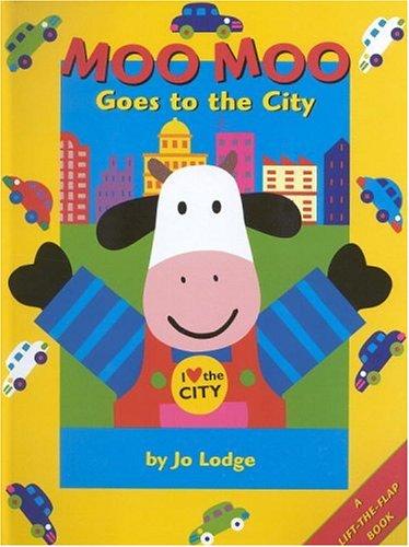Moo Moo Goes to the City: A: Lodge, Jo