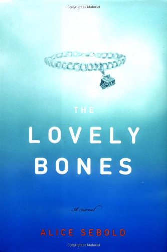 The Lovely Bones : A Novel: Sebold, Alice