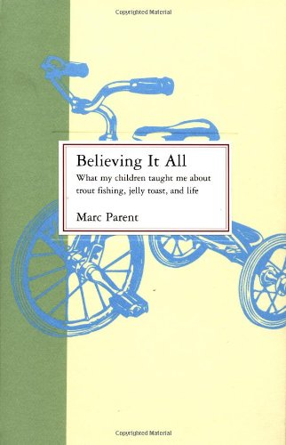 9780316690157: Believing It All: What My Children Taught Me About Trout Fishing, Jelly Toast, and Life