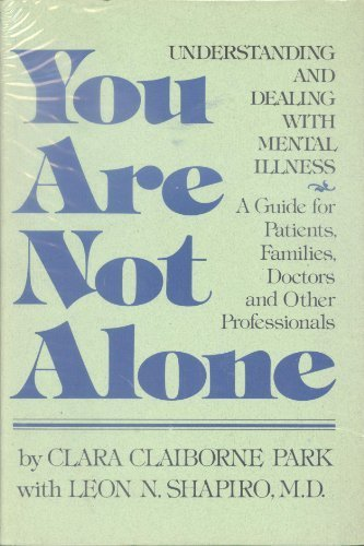 You are Not Alone: understanding and Dealing with Mental Illness: a Guide for Patients Families D...