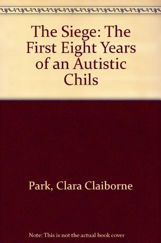 9780316690768: The Siege: The First Eight Years of an Autistic Chils