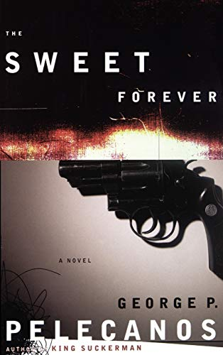 The Sweet Forever: Pelecanos, George P.