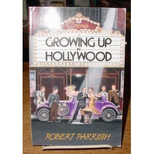 Growing Up in Hollywood: Parrish, Robert