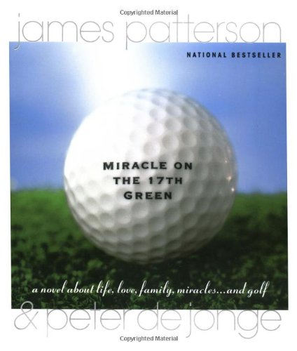Miracle on the 17th Green: A Novel about Life, Love, Family, Miracles . and Golf
