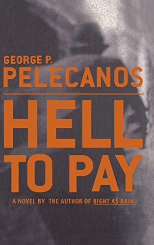 Hell to Pay: A Novel: Pelecanos, George P.
