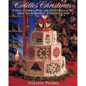 9780316702065: Colette's Christmas/Cakes, Cookies, Pies and Other Edible Art from the Author of Colette's Cakes