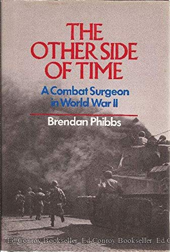 THE OTHER SIDE OF TIME A Combat Surgeon In World War II