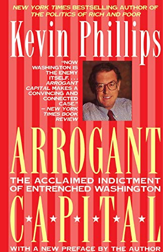 9780316706025: Arrogant Capital: Washington, Wall Street, and the Frustration of American Politics