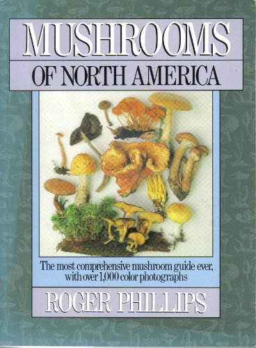 9780316706131: Mushrooms Of North Americ: The Most Comprehensive Mushroom Guide Ever, with Over 1,000 Color Photographs