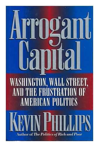 9780316706186: Arrogant Capital: Washington, Wall Street, and the Frustration of American Politics