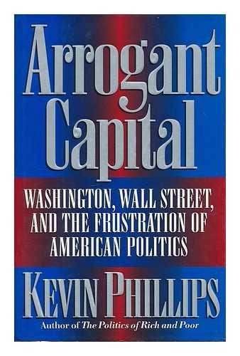 9780316706186: Arrogant Capital: Washington, Wall Street, and the Frustration of American Politics