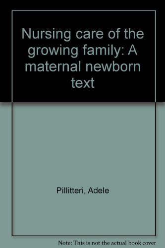 Nursing care of the growing family: A maternal newborn text (0316707902) by Pillitteri, Adele