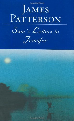 Sam's Letters To Jennifer: Patterson, James; Gross,