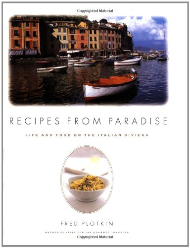 Recipes from Paradise: Life and Food on the Italian Riviera: Plotkin, Fred