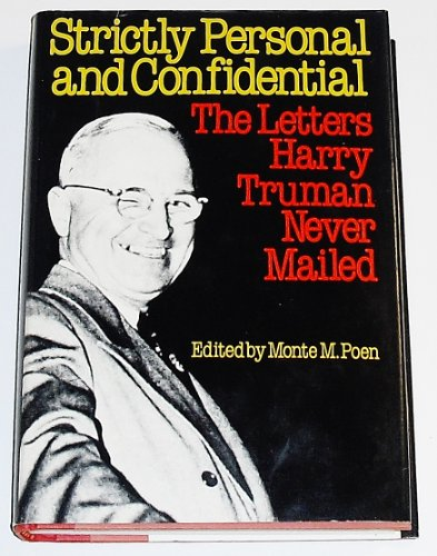 Strictly Personal and Confidential: The Letters Harry Truman Never Mailed: Truman, Harry S.