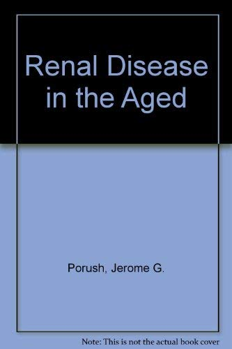 Renal Disease in the Aged: Jerome G. Porush,