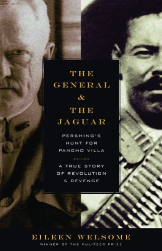 9780316715997: The General and the Jaguar: Pershing's Hunt for Pancho Villa - A True Story of Revolution and Revenge