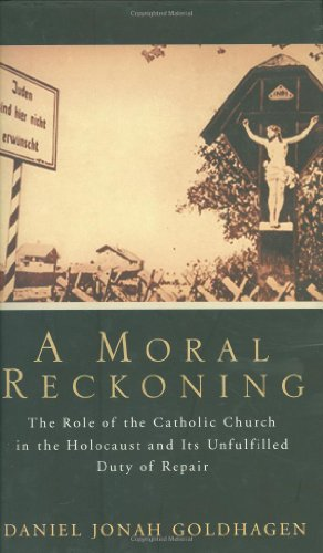 9780316724463: A Moral Reckoning: The Role of the Catholic Church in the Holocaust and Its Unfulfilled Duty of Repair