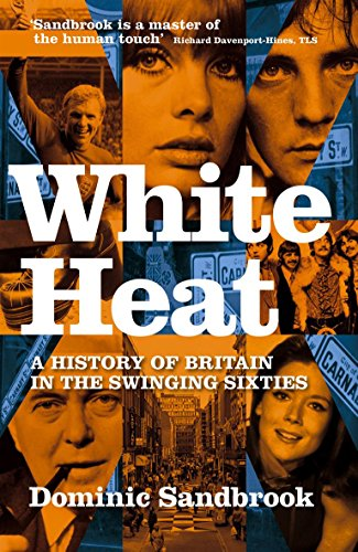 9780316724524: White Heat: A History of Britain in the Swinging Sixties: 1964-1970 v. 2