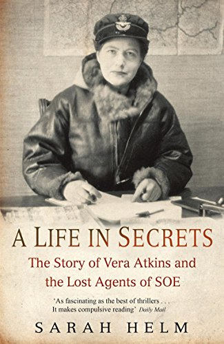 9780316724975: A Life in Secrets: The Story of Vera Atkins and the Lost Agents of SOE