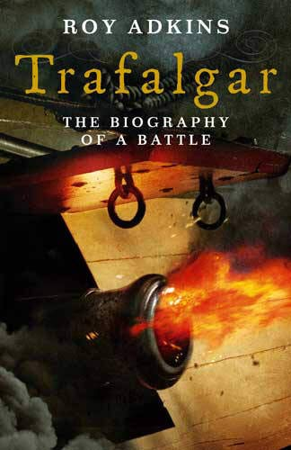 9780316725118: Trafalgar: The Biography of a Battle
