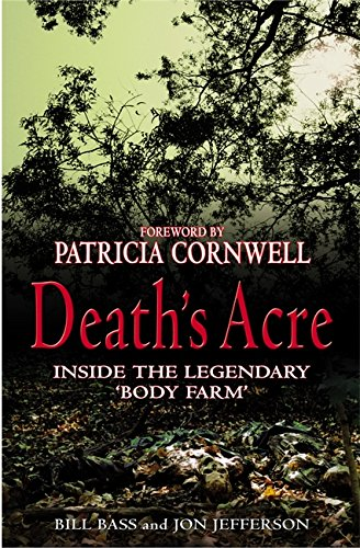9780316725286: Death's Acre - Inside The Legendary Forensic Lab - The Body Farm - Where The Dead Do Tell Tales