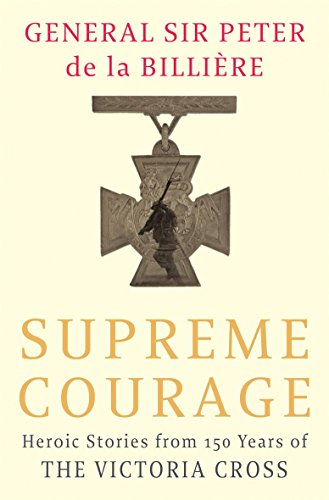SUPREME COURAGE Heroic Stories from 150 Years of The Victoria Cross (SIGNED COPY): DE LA BILLIERE, ...