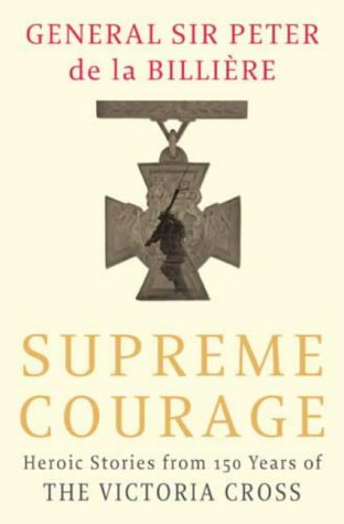 Supreme Courage; Heroic Stories from 150 Years: De La Billiere,