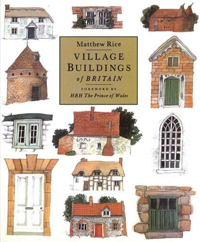 VILLAGE BUILDINGS OF BRITAIN. Foreword by HRH The Prince of Wales.