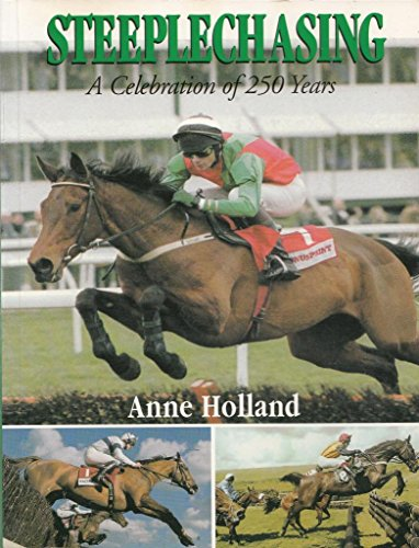 Steeplechasing: a celebration of 250 years 1752-2002: HOLLAND, Anne