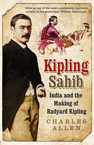 9780316726559: Kipling Sahib: India and the Making of Rudyard Kipling 1865-1900