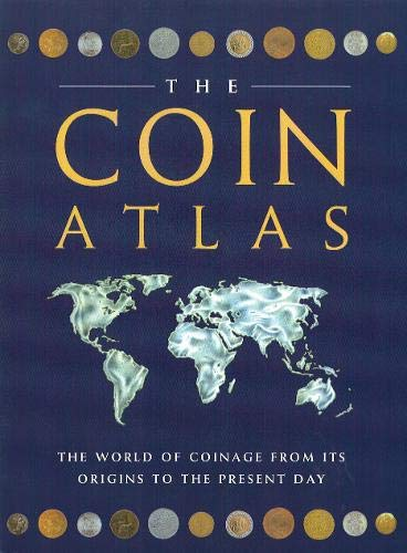The Coin Atlas Handbook: The World of Coinage from Its Origins to the Present Day (0316726974) by Cribb, Joe; Carradine, Ian; Flower, John