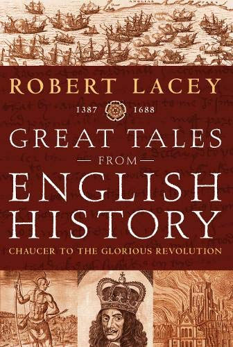 Great Tales From English History 1387 - 1688 (Chaucer to the Glorious Revolution): Lacey, Robert