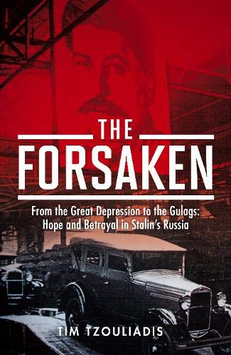 9780316727242: The Forsaken: From the Great Depression to the Gulags - Hope and Betrayal in Stalin's Russia