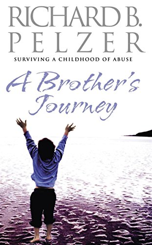A Brother's Journey: Surviving a Childhood of Abuse: Pelzer, Richard B.