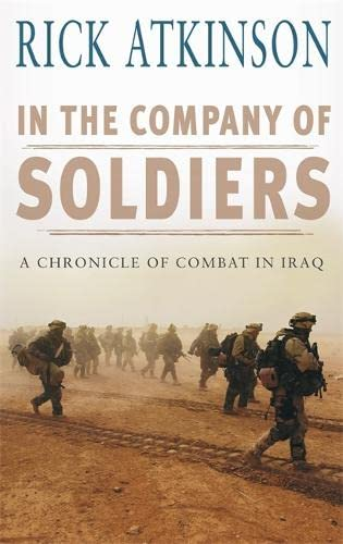 9780316727334: In the Company of Soldiers: A Chronicle of Combat in Iraq