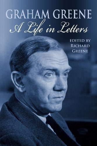 Grahame Greene. A Life in Letters.: Greene, Richard