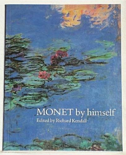 9780316728058: Monet by Himself: Paintings and Drawings, Pastels and Letters (By himself series)