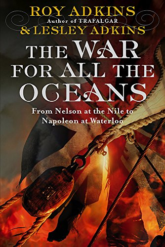 9780316728379: The War For All The Oceans: From Nelson at the Nile to Napoleon at Waterloo