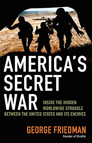 9780316728621: America's Secret War: Inside the Hidden Worldwide Struggle Between the United States and its Enemies