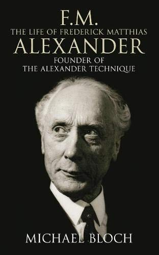 9780316728645: F.M.: The Life of Frederick Matthias Alexander: Founder of the Alexander Technique