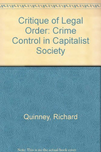 Critique Of Legal Order: Crime Control In Capitalist Society.: Quinney, Richard.