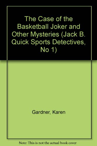 The Case of the Basketball Joker and Other Mysteries (Jack B. Quick Sports Detectives, No 1): Karen...