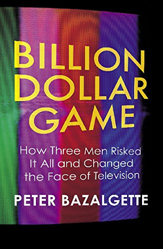 Billion Dollar Game: How Three Men Risked It All and Changed the Face of Television: Bazalgette, ...