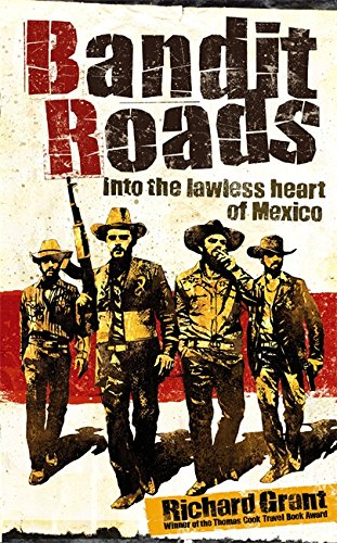 9780316729369: Bandit Roads: Into the Lawless Heart of Mexico
