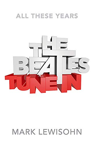 The Beatles: Tune In: Mark Lewisohn