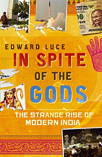 9780316729819: In Spite Of The Gods: The Strange Rise of Modern India